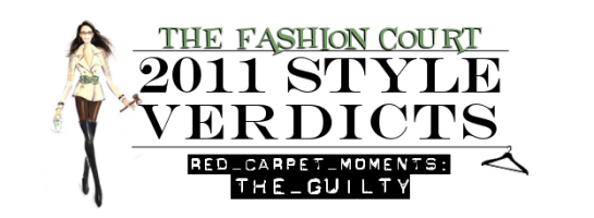 2011 Style Verdicts: Red Carpet Moments - The Guilty