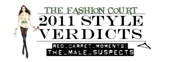 2011 Style Verdicts: Red Carpet Moments - Male Suspects